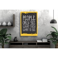 Tablou Canvas Motivational Craiova - Oamenii vad doar ce vor sa vada - Persona Design